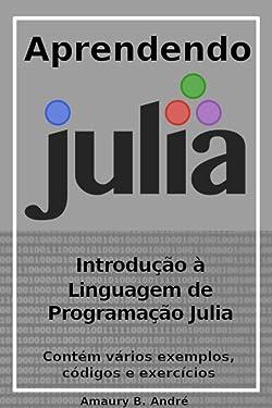 Aprendendo Julia - Introdução à linguagem de programação Julia (Portuguese Edition)