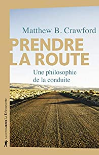 Prendre la route par Matthew B. Crawford