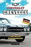 CHEVROLET CHEVELLE: WARTUNGS UND RESTAURIERUNGSBUCH (Deutsche Ausgaben)