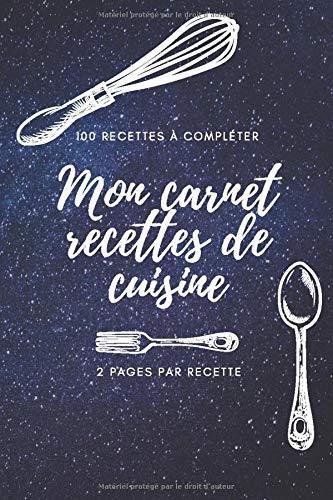 MON CARNET RECETTES DE CUISINE: 100 recettes à compléter || 2 pages par recette || 15,24 x 22,86 cm || couleur bleu étoile