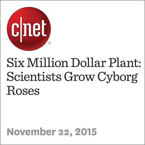 Six Million Dollar Plant: Scientists Grow Cyborg Roses audiobook cover art