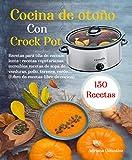 Cocina de otoño Con Crock Pot : 150 Recetas para olla de cocción lenta: recetas vegetarianas, increíbles recetas de sopa de verduras, pollo, ternera, cerdo,… (Libro de recetas-libro de cocina)