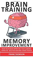 Brain Training and Memory Improvement: Train Your Brain Improving your Learning-Capabilities - Declutter Your Mind to Boost Your IQ! Accelerated Learning to Discover Your Unlimited Memory Potential!