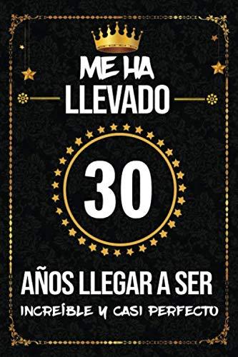 Me ha llevado 30 años llegar a ser increíble y casi perfecto: cumpleaños 30 años, regalos originales para hombre, mujer, felicitaciones y mejores deseos, DIARIO, NOTAS O AGENDA, Dimensión (6 x 9 in)