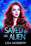 Saved by an Alien: A Scifi Young Adult Novel (Sky Protector Book 1) (English Edition)