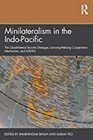 Minilateralism in the Indo-Pacific: The Quadrilateral Security Dialogue, Lancang-Mekong Cooperation Mechanism, and ASEAN