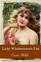 Lady Windermere's Fan by Oscar Wilde: Lady Windermere's Fan by Oscar Wilde