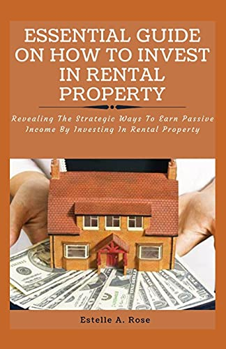 Real Estate Investing Books! - Essential Guide on How to Invest in Rental Property: Revealing The Strategic Ways To Earn Passive Income By Investing In Rental Property