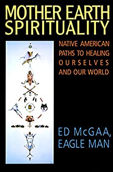 Mother Earth Spirituality  Native American Paths to Healing Ourselves and Our World  Religion and Spirituality