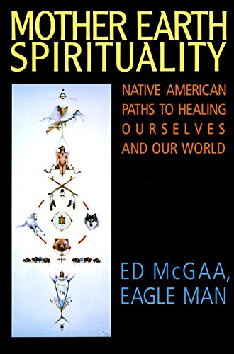 Mother Earth Spirituality: Native American Paths to Healing Ourselves and Our World (Religion and Sp