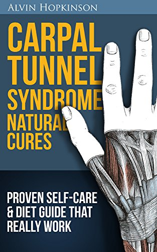 Carpal Tunnel Syndrome Natural Cures: Proven Self-Care Guide & Diet That Really Work (Top Rated 30-min Series) (English Edition)