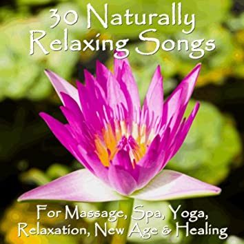 30 Naturally Relaxing Songs for Massage, Spa, Yoga, New Age & Healing