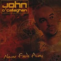 Never Fade Away by John O'Callaghan (2009-06-02)