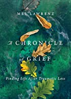 A Chronicle of Grief: Finding Life After Traumatic Loss