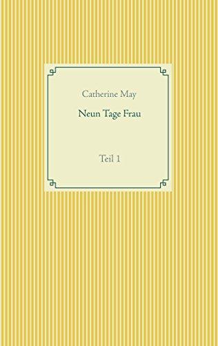 Neun Tage Frau: Teil 1
