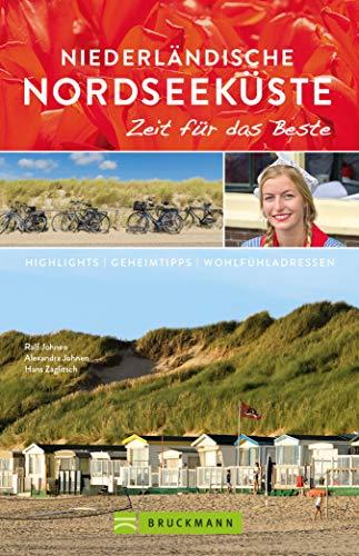 Bruckmann Reiseführer Niederländische Nordseeküste: Zeit für das Beste: Highlights, Geheimtipps, Wohlfühladressen