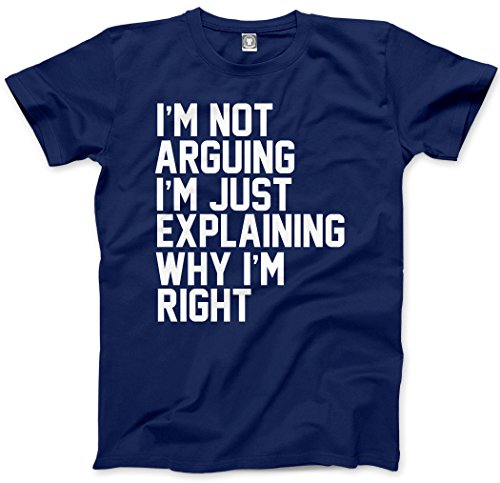 HotScamp I'm Not Arguing I'm Just Explaining Why I'm Right - Funny Hipster Fashion - Unisex T-Shirt and Sizes XS - 3XL Navy