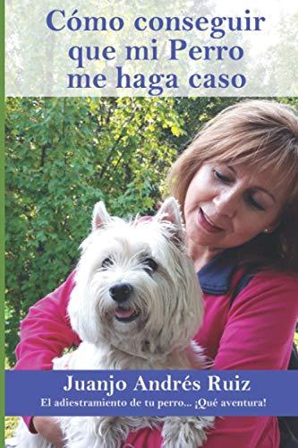 Cómo conseguir que mi perro me haga caso: (Libro práctico)
