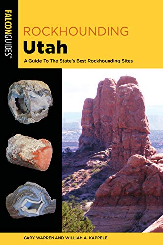 Rockhounding Utah: A Guide To The State's Best Rockhounding Sites (Rockhounding Series)