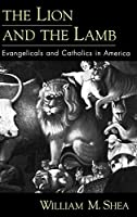 The Lion and the Lamb: Evangelicals and Catholics in America