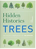 Hidden Histories: Trees: The Secret Properties of 150 Species by Dr. Noel Kingsbury(2015-02-05)