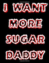 I Want More Sugar Daddy Notebook: Blank Line Composition Writing College Ruled Journal