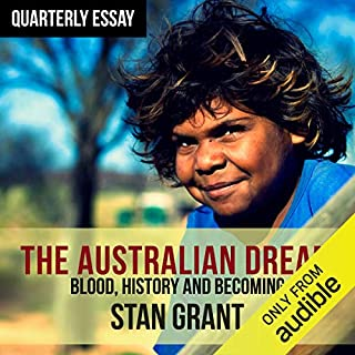 Quarterly Essay 64: The Australian Dream                    By:                                                                                                                                 Stan Grant                               Narrated by:                                                                                                                                 Stan Grant                      Length: 3 hrs and 24 mins     Not rated yet     Overall 0.0