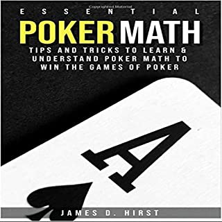 Essential Poker Math     Tips and Tricks to Learn and Understand Poker Math to Win the Games of Poker              By:                                                                                                                                 James D. Hirst                               Narrated by:                                                                                                                                 Ken Harrington                      Length: 1 hr and 16 mins     3 ratings     Overall 5.0