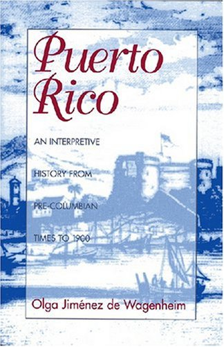 Puerto Rico: An Interpretive History from Pre-Columbian...