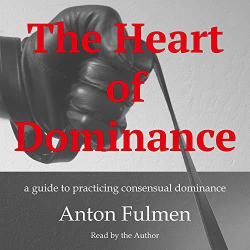 The Heart of Dominance Audiobook By Anton Fulmen cover art