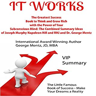 It Works     The Greatest Success Book to Think and Grow Rich with the Power of Your Subconscious Mind              By:                                                                                                                                 George Mentz                               Narrated by:                                                                                                                                 Gene Blake                      Length: 34 mins     1 rating     Overall 5.0