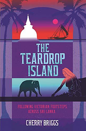 The Teardrop Island: Following Victorian Footsteps Across Sri Lanka [Lingua Inglese]