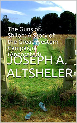 The Guns of Shiloh: A Story of the Great Western Campaign (Annotated) (English Edition)