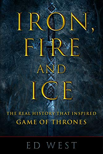 Iron, Fire and Ice: The Real History that Inspired Game of Thrones (English Edition)