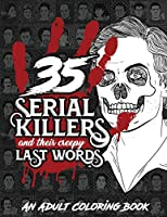 35 SERIAL KILLERS And Their Creepy Last Words: A Unique Serial Killer Coloring Book for Adults (Serial Killer Encyclopedia)