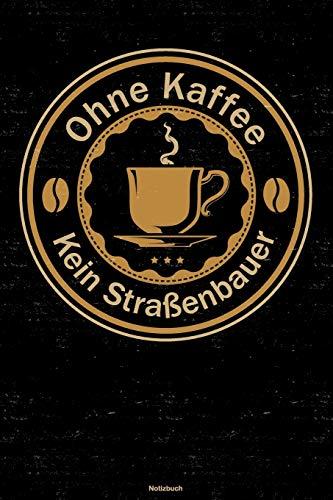 Ohne Kaffee kein Straßenbauer Notizbuch: Straßenbauer Journal DIN A5 liniert 120 Seiten Geschenk (