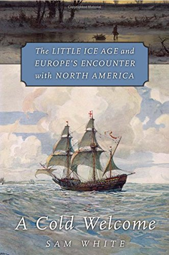 A Cold Welcome: The Little Ice Age and Europes Encounter with North America