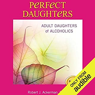 Perfect Daughters     Adult Daughters of Alcoholics              By:                                                                                                                                 Robert Ackerman                               Narrated by:                                                                                                                                 Rebecca Rogers,                                                                                        Winter Grayden                      Length: 9 hrs and 27 mins     84 ratings     Overall 4.1