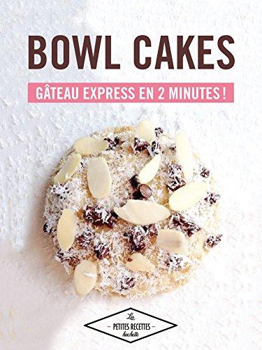 Bowl cakes : gâteau express en 2 minutes ! (Les Petites Recettes Hachette)