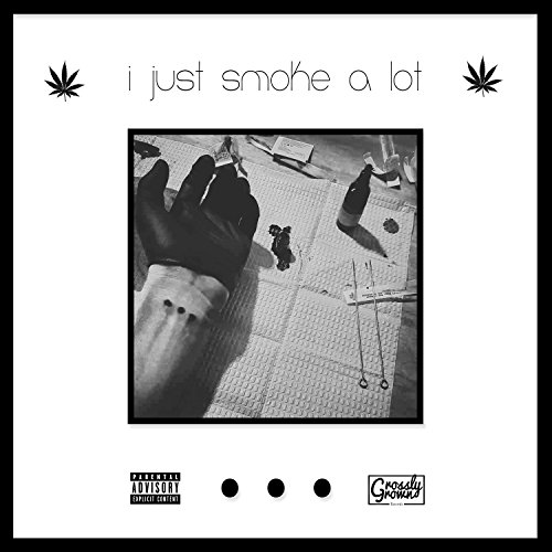 I Just Smoke a Lot (feat. Brandon Grows & Super Daddy Pizza Maker) [Explicit]