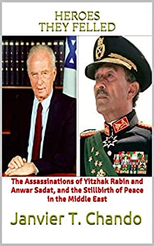 HEROES THEY FELLED: The Assassinations of Yitzhak Rabin and Anwar Sadat, and the Stillbirth of Peace in the Middle East (English Edition) par [Janvier T. Chando]