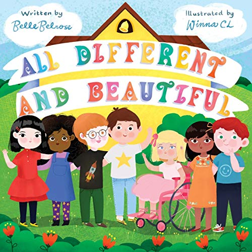 All Different and Beautiful: A Children's Book about Diversity, Kindness, and Friendships