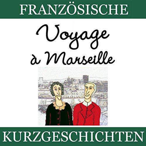 Couverture de Voyage à Marseille (Französische Kurzgeschichten für Anfänger)