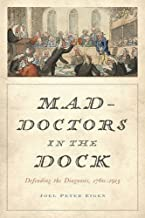 Mad-Doctors in the Dock: Defending the Diagnosis, 1760–1913