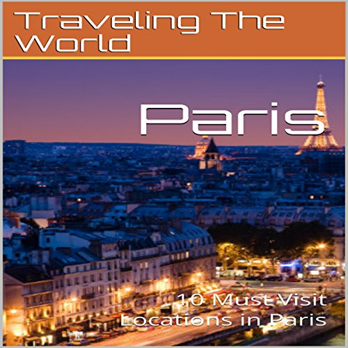 Paris: 10 Must Visit Locations in Paris audiobook cover art