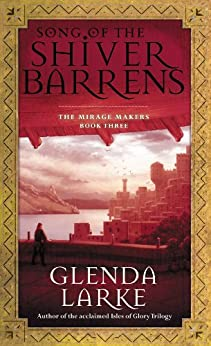 Song Of The Shiver Barrens (Mirage Makers Book 3) by [Glenda Larke]