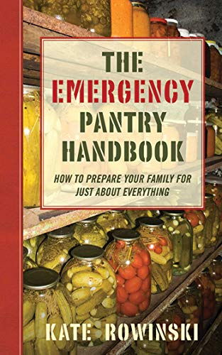 Emergency Pantry Handbook: How to Prepare Your Family for Just about Everything