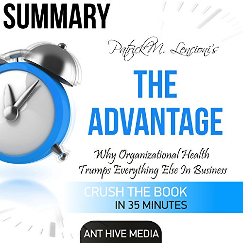 Summary: Patrick M. Lencioni's The Advantage: Why Organizational Health Trumps Everything Else In Business audiobook cover art