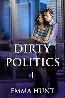 Dirty Politics 1 by [Emma Hunt]