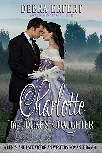 Charlotte; the Duke's Daughter: A Denim and Lace Victorian Western Romance (English Edition)